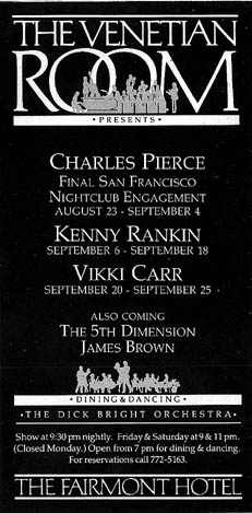 Advertisement for the Charles Pierce Show at the Venetian Room, Fairmont Hotel. Later acts to include Kenny Rankin, Vikki Carr, 5th Dimension and James Brown. Dick Bright Orchestra