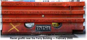 racist anti-Chinese graffiti near the Ferry Building photographed by the Museum Febrary 19, 2000